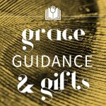 Grace Guidance and Gifts