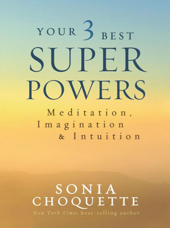 Sonia Choquette's Your 3 Best Super Powers