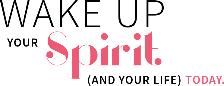 Wake Up Your Spirit (and your life) Today